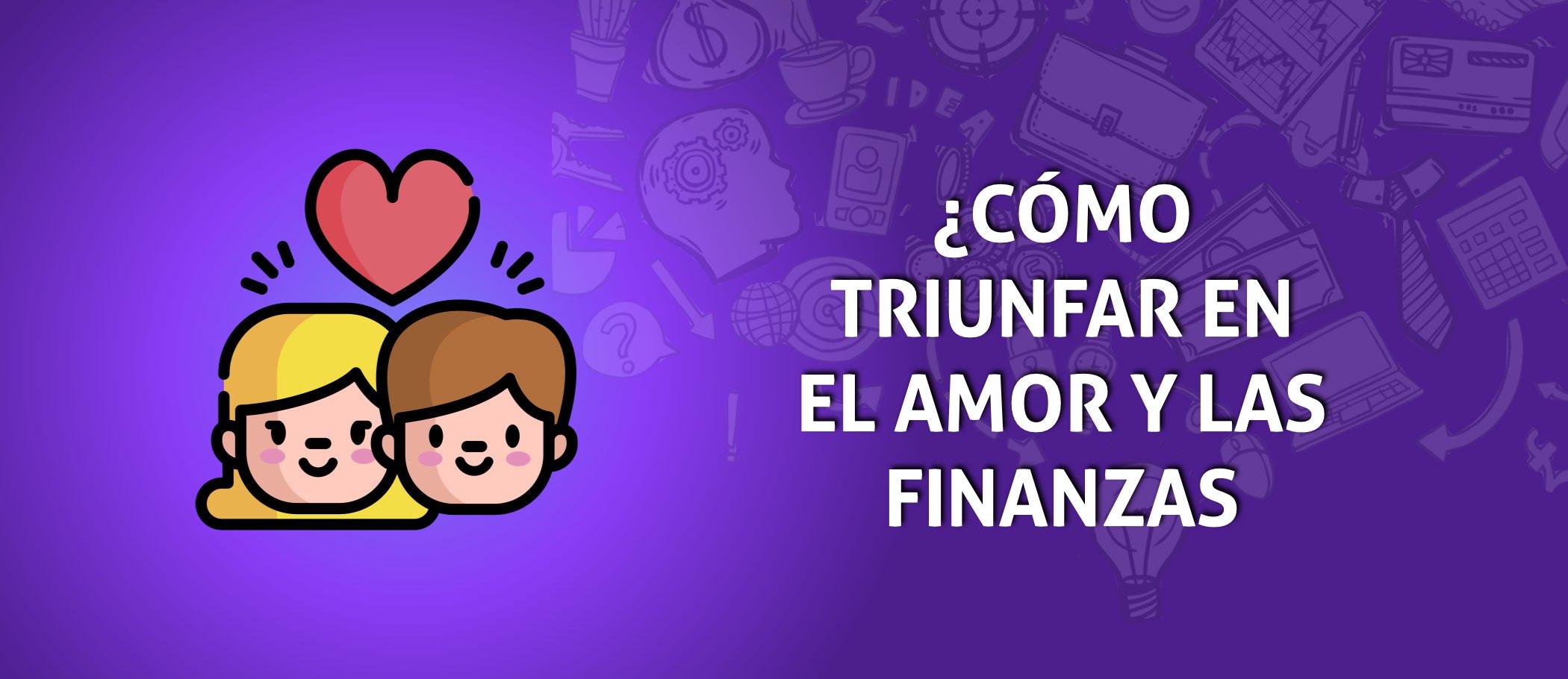 Cómo triunfar en el amor y las finanzas